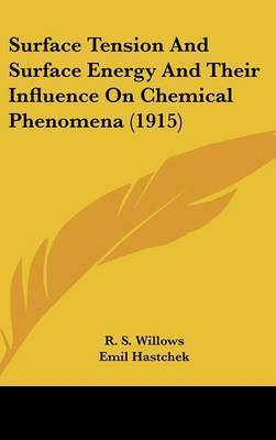 Surface Tension and Surface Energy and Their Influence on Chemical Phenomena (1915) by R S Willows