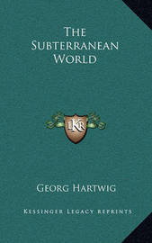 The Subterranean World by Georg Hartwig