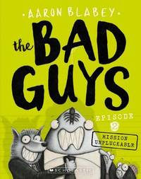 The Bad Guys - Episode 2: Mission Unpluckable by Aaron Blabey