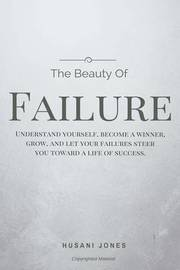 The Beauty of Failure: Understand Yourself, Become a Winner, Grow, and Let Your Failures Steer You Toward a Life of Success. by MR Husani Jones image