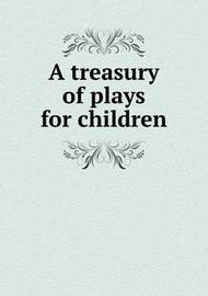 A Treasury of Plays for Children by Montrose Jonas Moses