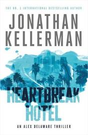Heartbreak Hotel (Alex Delaware series, Book 32) by Jonathan Kellerman