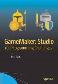 GameMaker: Studio 100 Programming Challenges by Ben Tyers