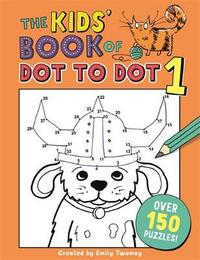 The Kids' Book of Dot to Dot 1 by Emily Golden Twomey