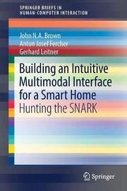 Building an Intuitive Multimodal Interface for a Smart Home by John N. A. Brown