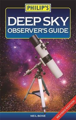 Philip's Deep Sky Observer's Guide by Neil Bone