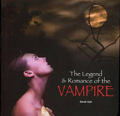 The Legend & Romance of the Vampire by Derek Hall (Scottish Agricultural College, UK)