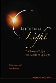 Let There Be Light: The Story Of Light From Atoms To Galaxies by Alex Montwill image