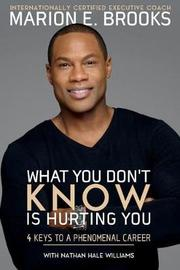 What You Don't Know Is Hurting You by Marion E. Brooks