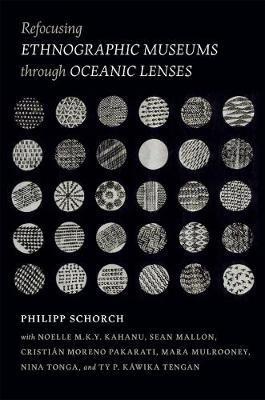 Refocusing Ethnographic Museums through Oceanic Lenses by Philipp Schorch