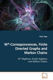 W*-Corresponcences, Finite Directed Graphs and Markov Chains by Victor Vega