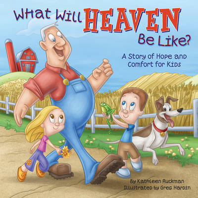 What Will Heaven Be Like?: A Story of Hope and Comfort for Kids by Kathleen Ruckman image