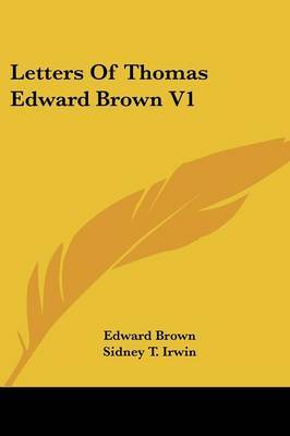 Letters of Thomas Edward Brown V1 by Edward Brown image