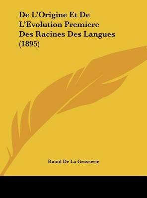 de L'Origine Et de L'Evolution Premiere Des Racines Des Langues (1895) by Raoul de La Grasserie image