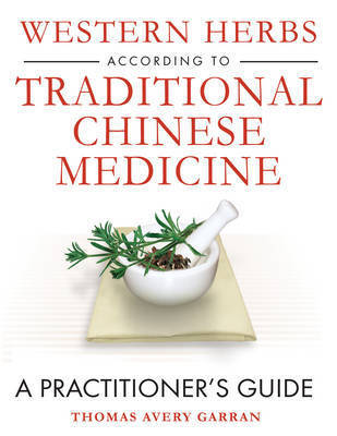 Western Herbs According to Traditional Chinese Medicine by Thomas Avery Garran