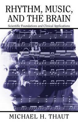 Rhythm, Music, and the Brain by Michael Thaut