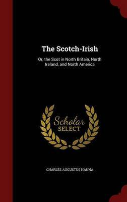 The Scotch-Irish by Charles Augustus Hanna