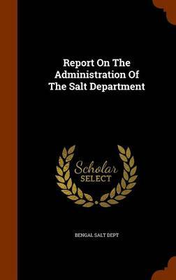 Report on the Administration of the Salt Department by Bengal Salt Dept