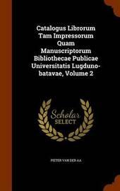 Catalogus Librorum Tam Impressorum Quam Manuscriptorum Bibliothecae Publicae Universitatis Lugduno-Batavae, Volume 2 image