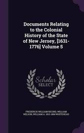Documents Relating to the Colonial History of the State of New Jersey, [1631-1776] Volume 5 by Frederick William Ricord
