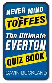 Never Mind The Toffees by Gavin Buckland
