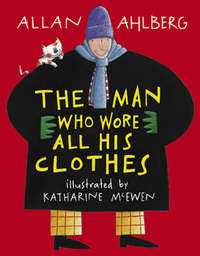 Man Who Wore All His Clothes by Allan Ahlberg