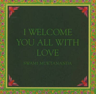 I Welcome You All with Love by Swami Muktananda image