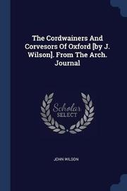 The Cordwainers and Corvesors of Oxford [by J. Wilson]. from the Arch. Journal by John Wilson