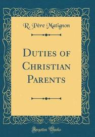 Duties of Christian Parents (Classic Reprint) by R. Pere Matignon image