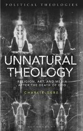 Unnatural Theology by Charlie Gere