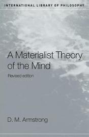 A Materialist Theory of the Mind by D.M. Armstrong