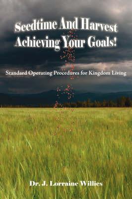 Seedtime And Harvest Achieving Your Goals! by Dr. J. Lorraine Willies image