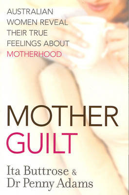 Motherguilt: Australian Women Reveal Their True Feelings About Motherhood by Ita Buttrose image