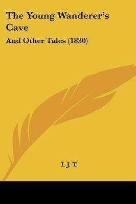The Young Wanderer's Cave: And Other Tales (1830) by I J T image