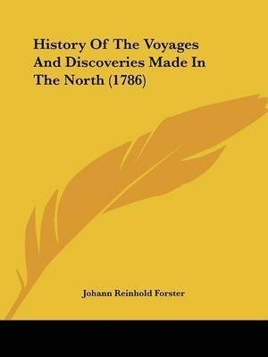History Of The Voyages And Discoveries Made In The North (1786) by Johann Reinhold Forster