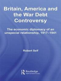 Britain, America and the War Debt Controversy by Robert Self image