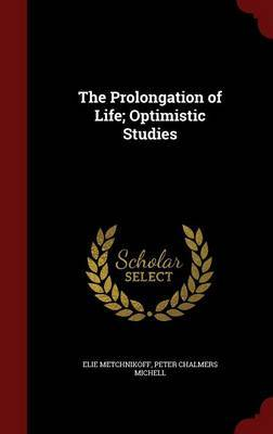 The Prolongation of Life; Optimistic Studies by Elie Metchnikoff