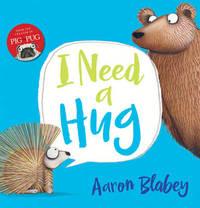 I Need a Hug by Aaron Blabey