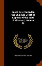 Cases Determined in the St. Louis Court of Appeals of the State of Missouri, Volume 14
