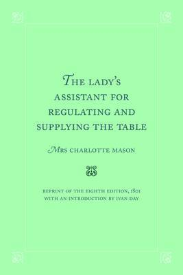The Lady's Assistant for Regulating and Supplying the Table by Charlotte Mason