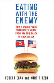Eating with the Enemy: How I Waged Peace with North Korea from My BBQ Shack in Hackensack by Robert Egan image