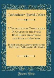 A Vindication by Cadwallader D. Colden of the Steam Boat Right Granted by the State of New York by Cadwallader David Colden image