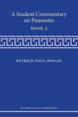 A Student Commentary on Pausanias Book 2 by Patrick Hogan