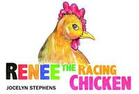 Renee the Racing Chicken by Jocelyn Stephens