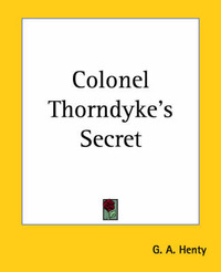 Colonel Thorndyke's Secret by G.A.Henty