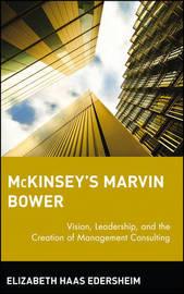 McKinsey's Marvin Bower by Elizabeth Haas Edersheim