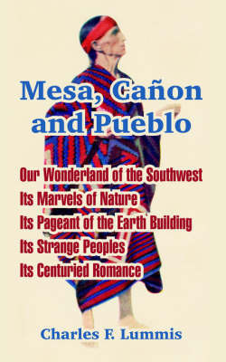 Mesa, Canon and Pueblo by Charles F Lummis