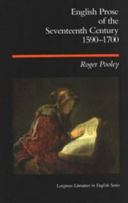 English Prose of the Seventeenth Century 1590-1700 by Roger Pooley