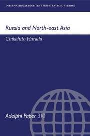 Russia and North-East Asia by Chikahito Harada image