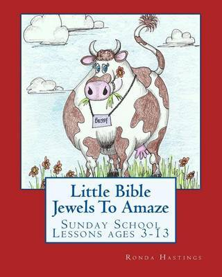 Little Bible Jewels to Amaze: Sunday School Lessons Ages 3-13 by Ronda Hastings image